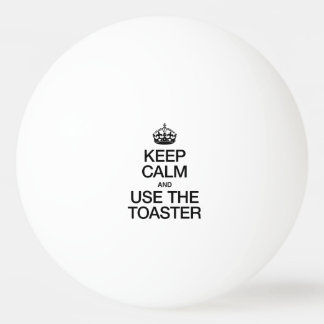 KEEP CALM AND USE THE TOASTER