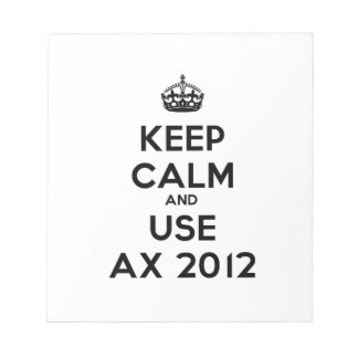 Keep calm and uses Ax 2012 Note Pads