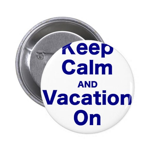 Keep Calm and Vacation On Buttons