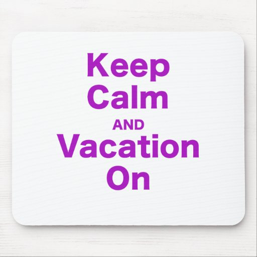 Keep Calm and Vacation On Mousepad