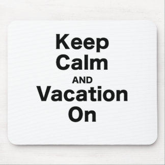 Keep Calm and Vacation On Mousepads
