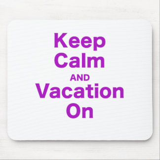 Keep Calm and Vacation On Mouse Pads