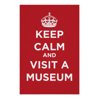 Keep Calm And Visit A Museum - Poster