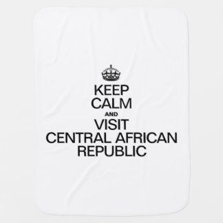 KEEP CALM AND VISIT CENTRAL AFRICAN REPUBLIC BABY BLANKETS