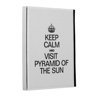 KEEP CALM AND VISIT PYRAMID OF THE SUN iPad CASE