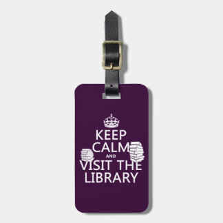 Keep Calm and Visit the Library - in any color Travel Bag Tags
