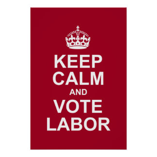 keep calm and vote labor posters