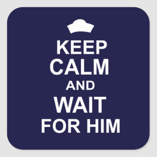 Keep Calm and Wait for Him Square Sticker