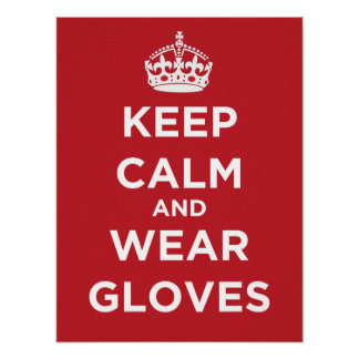 Keep Calm And Wear Gloves - Poster
