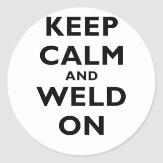 Keep Calm and Weld On Round Stickers