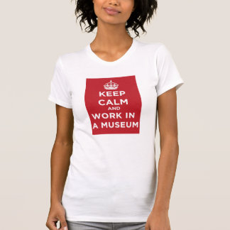 Keep Calm And Work In A Museum - T-Shirt