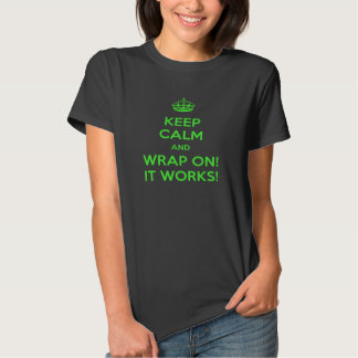 Keep Calm And Wrap On It Works T-Shirt