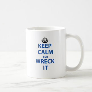 Keep Calm and Wreck It! Coffee Mug