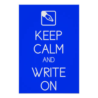 Keep Calm and Write On Print Poster