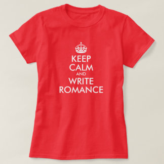 Keep Calm and Write Romance T-Shirt