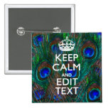Keep Calm And Your Text on Peacock Feathers 15 Cm Square Badge