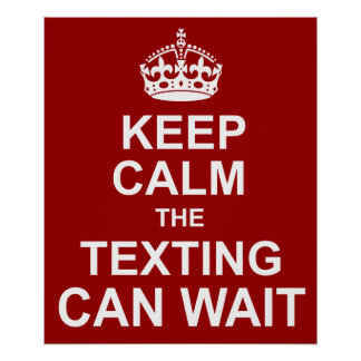 Keep Calm Anti-Texting Poster