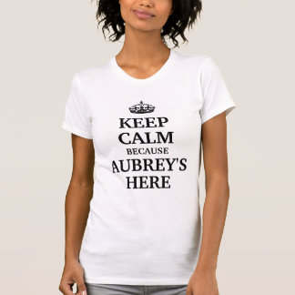 Keep calm because Aubrey's here T-Shirt