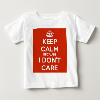 Keep Calm Because I Don't Care Baby T-Shirt