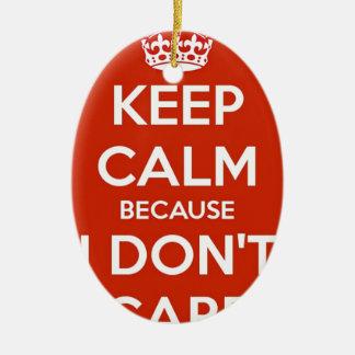 Keep Calm Because I Don't Care Ceramic Ornament