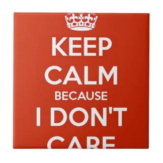 Keep Calm Because I Don't Care Ceramic Tile