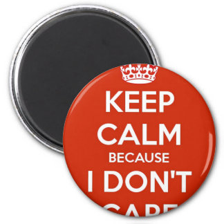 Keep Calm Because I Don't Care Magnet