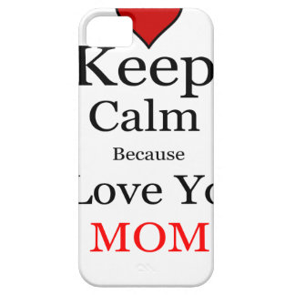 Keep Calm Because I Love You Mom iPhone 5 Cases