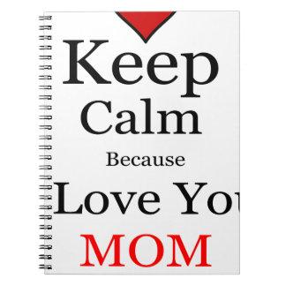 Keep Calm Because I Love You Mom Notebooks