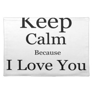 Keep Calm Because I Love You Mom Placemat