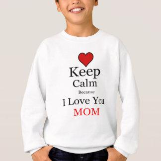 Keep Calm Because I Love You Mom Sweatshirt