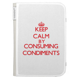 Keep calm by consuming Condiments Case For The Kindle