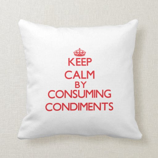 Keep calm by consuming Condiments Throw Pillow