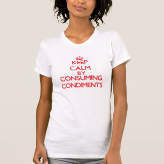 Keep calm by consuming Condiments T-shirts