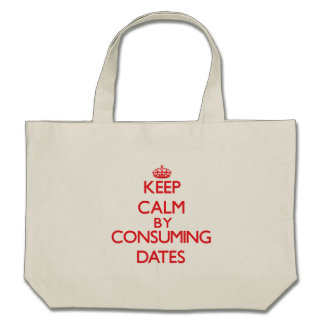 Keep calm by consuming Dates Tote Bags