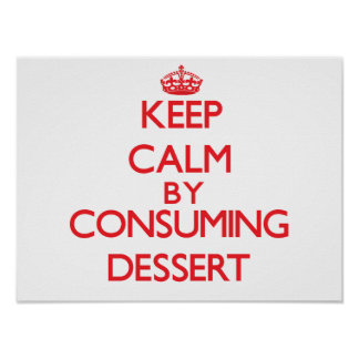 Keep calm by consuming Dessert Poster