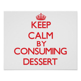 Keep calm by consuming Dessert Print