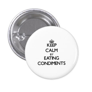 Keep calm by eating Condiments Pinback Button