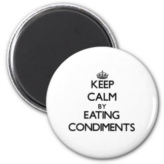 Keep calm by eating Condiments Magnet