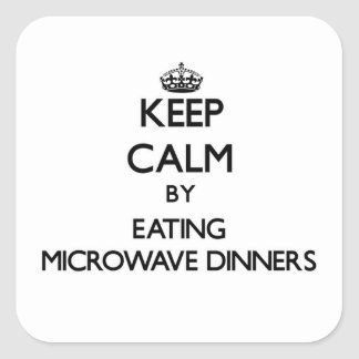 Keep calm by eating Microwave Dinners Square Sticker