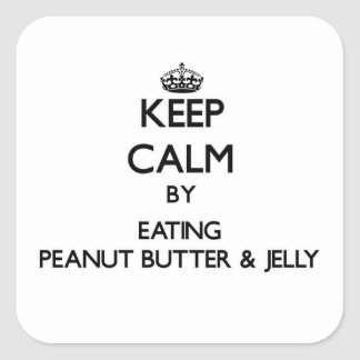 Keep calm by eating Peanut Butter & Jelly Square Sticker