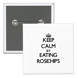 Keep calm by eating Rose-Hips Pin