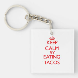 Keep calm by eating Tacos Single-Sided Square Acrylic Key Ring