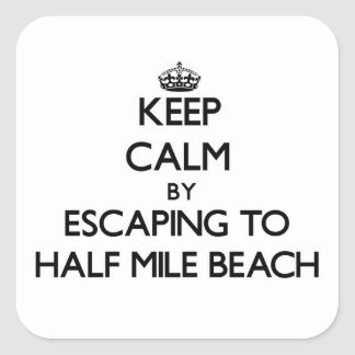 Keep calm by escaping to Half Mile Beach Maine Square Sticker
