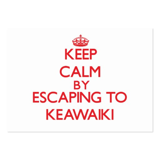 Keep calm by escaping to Keawaiki Hawaii Business Card