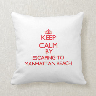 Keep calm by escaping to Manhattan Beach Californi Throw Pillow