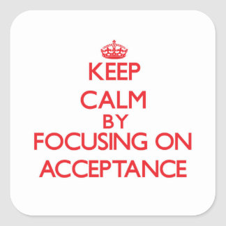Keep Calm by focusing on Acceptance Square Sticker