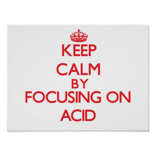 Keep Calm by focusing on Acid Posters