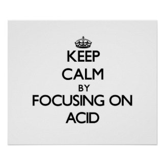 Keep Calm by focusing on Acid Poster