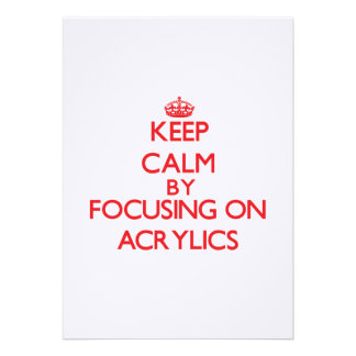 Keep Calm by focusing on Acrylics Announcement