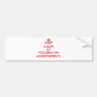 Keep Calm by focusing on Advertisements Bumper Stickers